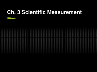 Ch. 3 Scientific Measurement