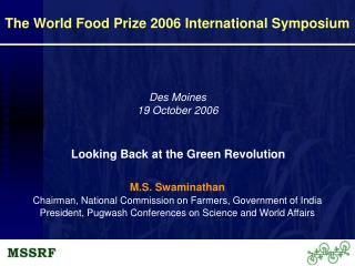 M.S. Swaminathan Chairman, National Commission on Farmers, Government of India