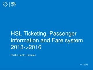 HSL Ticketing, Passenger information and Fare system 2013->2016 Pirkko Lento, Helsinki