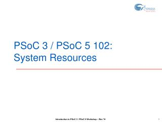 PSoC 3 / PSoC 5 102: System Resources