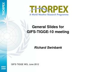 General Slides for  GIFS-TIGGE-10 meeting
