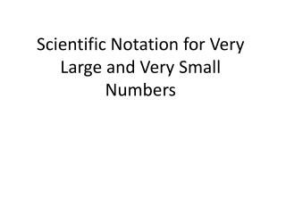 Scientific Notation for Very Large and Very Small Numbers
