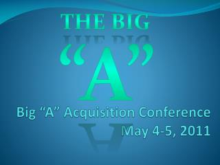 "Big ""A"" Acquisition Conference May 4-5, 2011"