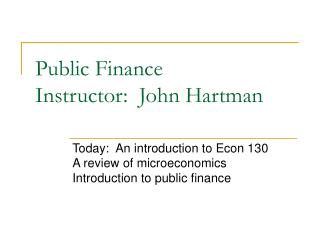 Public Finance Instructor:  John Hartman