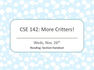 CSE 142: More Critters!