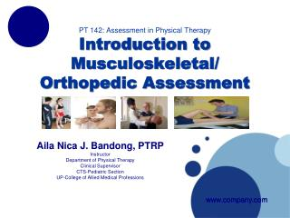 PT 142: Assessment in Physical Therapy Introduction to Musculoskeletal/ Orthopedic Assessment
