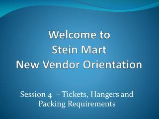 Welcome to  Stein Mart New Vendor Orientation
