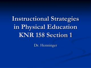 Instructional Strategies in Physical Education  KNR 158 Section 1