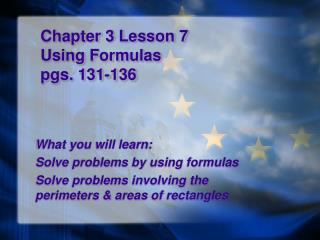 Chapter 3 Lesson 7 Using Formulas pgs. 131-136