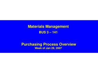 Materials Management BUS 3 – 141 Purchasing Process Overview Week of Jan 29, 2007