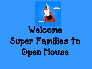 Welcome Super Families  to Open House