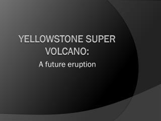 Yellowstone Super volcano: