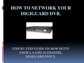 HOW TO NETWORK YOUR DIGIGUARD DVR.