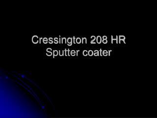 Cressington 208 HR Sputter coater