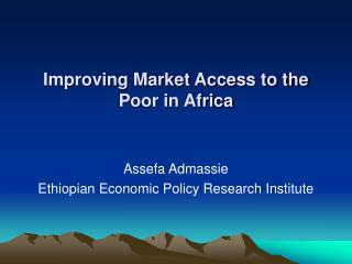Improving Market Access to the Poor in Africa