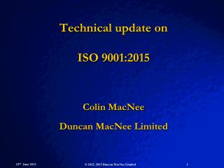 Technical update on ISO 9001:2015  Colin MacNee Duncan MacNee Limited