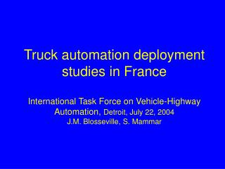 Truck automation deployment studies in France  International Task Force on Vehicle-Highway Automation, Detroit, July 22,