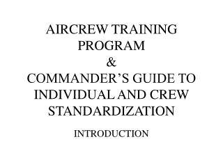 AIRCREW TRAINING PROGRAM & COMMANDER'S GUIDE TO INDIVIDUAL AND CREW STANDARDIZATION