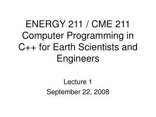 ENERGY 211 / CME 211 Computer Programming in C++ for Earth Scientists and Engineers