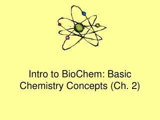 Intro to BioChem: Basic Chemistry Concepts (Ch. 2)