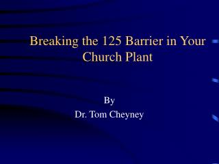 Breaking the 125 Barrier in Your Church Plant