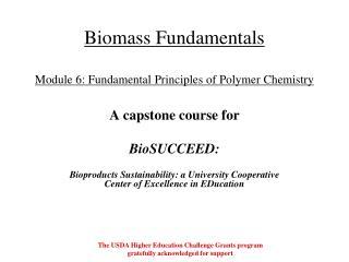 Biomass Fundamentals Module 6:  Fundamental  Principles of Polymer Chemistry