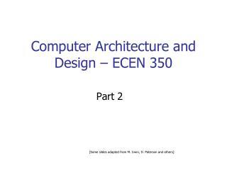 Computer Architecture and Design � ECEN 350