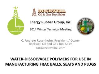 C. Andrew  Rosenholm , President / Owner Rockwell Oil and Gas Tool  Sales car@rockwelloil