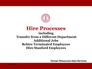 Hire Processes including  Transfer from a Different Department  Additional Jobs Rehire Terminated Employees Hire Stanfor