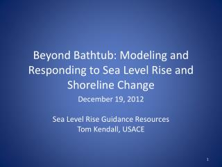 Beyond Bathtub: Modeling and Responding to Sea Level Rise and Shoreline Change