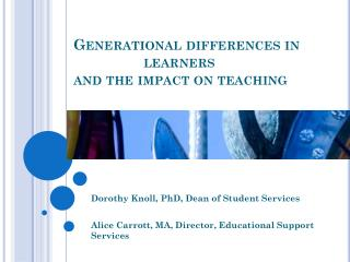 Generational differences in 		learners  and the impact on teaching