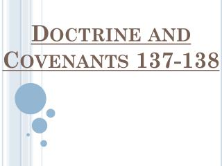 Doctrine and Covenants 137-138