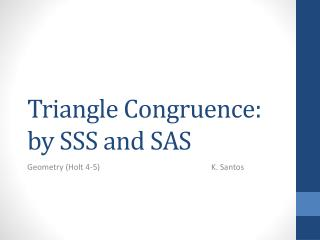 Triangle  Congruence:  by SSS and SAS