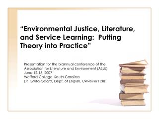 """Environmental Justice, Literature, and Service Learning:  Putting Theory into Practice"""