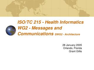 ISO/TC 215 - Health Informatics WG2 - Messages and Communications  SWG2 - Architecture