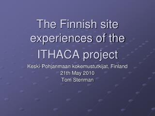 The Finnish site experiences of the ITHACA project