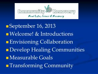 September 16, 2013 Welcome! & Introductions Envisioning Collaboration Develop Healing Communities