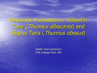 Histamine Formation in Yellowfin Tuna Thunnus albacares and Bigeye Tuna Thunnus obesus