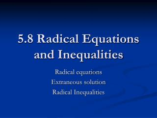 5.8 Radical Equations and Inequalities