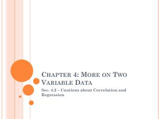 Chapter 4: More on Two Variable Data