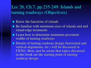 Lec 26, Ch.7, pp.235-249: Islands and turning roadways (Objectives)