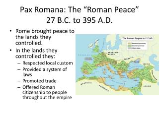"Pax Romana: The ""Roman Peace"" 27 B.C. to 395 A.D."