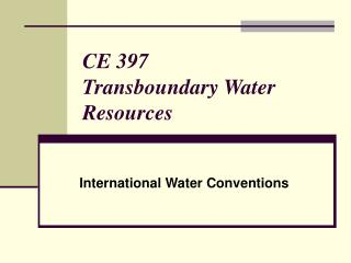 CE 397 Transboundary Water Resources