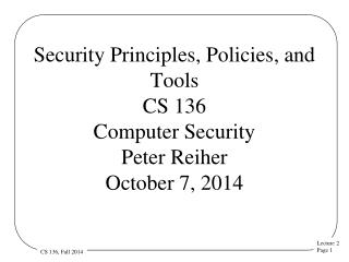 Security Principles, Policies, and Tools CS 136 Computer Security  Peter Reiher October 7, 2014