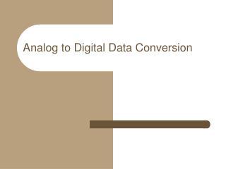 Analog to Digital Data Conversion