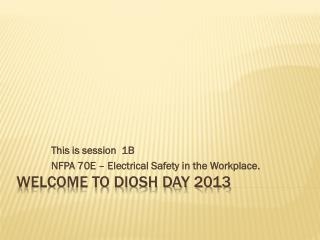 Welcome to DIOSH Day 2013