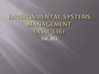 Environmental Systems Management  (ASM 336)
