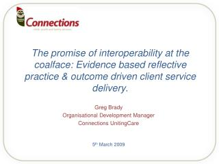 The promise of interoperability at the coalface: Evidence based reflective practice  outcome driven client service deliv