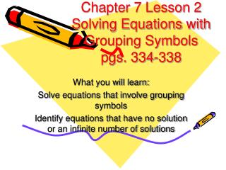 Chapter 7 Lesson 2 Solving Equations with Grouping Symbols pgs. 334-338