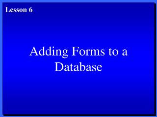 Adding Forms to a Database